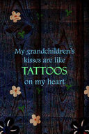 My Grandchildren's Kisses Are Like Tattoos On My Heart