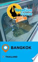 Vacation Goose Travel Guide Bangkok Thailand
