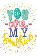 You Are My Sunshine  Notebook
