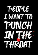 People I Want to Punch in the Throat Journal Book