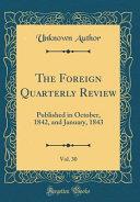 The Foreign Quarterly Review  Vol  30