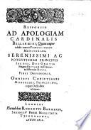 Responsio ad Apologiam Cardinalis Bellarmini, quam nuper edidit contra Præfationem Monitoriam ... Iacobi ... Regis, etc