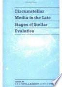 Circumstellar Media In Late Stages Of Stellar Evolution