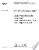 Aviation security vulnerabilities and potential improvements for the air cargo system : report to congressional requesters.