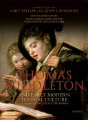 Thomas Middleton and Early Modern Textual Culture A Companion to the Collected Works