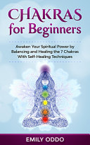 Chakras for Beginners: Awaken Your Spiritual Power by Balancing and Healing the 7 Chakras With Self-Healing Techniques Pdf/ePub eBook