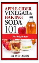Apple Cider Vinegar   Baking Soda 101 for Beginners