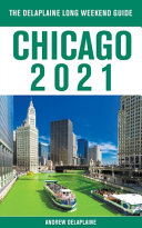 Chicago   The Delaplaine 2021 Long Weekend Guide Book PDF