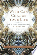 """A Wish Can Change Your Life: How to Use the Ancient Wisdom of Kabbalah to Make Your Dreams Come True"" by Gahl Sasson, Steve Weinstein"