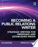 Becoming a Public Relations Writer  : Strategic Writing for Emerging and Established Media