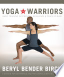 """Yoga for Warriors: Basic Training in Strength, Resilience, and Peace of Mind"" by Beryl Bender Birch"
