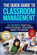 The Quick Guide to Classroom Management: 45 Secrets That All High School Teachers Need to Know