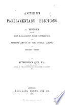 Antient parliamentary elections : a history showing how parliaments were constituted and representatives of the people elected in antient times