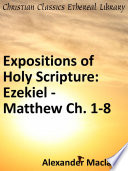 Expositions Of Holy Scripture Ezekiel Daniel And The Minor Prophets And Matthew Chaps I To Viii