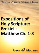 Expositions of Holy Scripture: Ezekiel, Daniel and the Minor Prophets; and Matthew Chaps. I to VIII