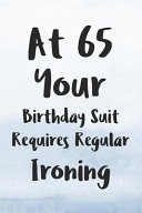 At 65 Your Birthday Suit Requires Regular Ironing