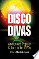 """Disco Divas: Women and Popular Culture in the 1970s"" by Sherrie A. Inness"