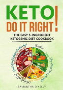 Keto   Do It Right  the Easy 5 Ingredient Ketogenic Diet Cookbook   5 Ingredient Ketogenic Cookbook