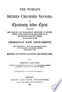 The World s Sixteen Crucified Saviors  Or  Christianity Before Christ