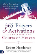365 Prayers and Activations for Entering the Courts of Heaven  Daily Revelation for Supernatural Breakthrough