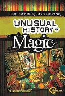 The Secret, Mystifying, Unusual History of Magic ebook