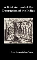 A Brief Account of the Destruction of the Indies  Or  a Faithful Narrative of the Horrid and Unexampled Massacres Committed by the Popish Spanish Pa Book PDF