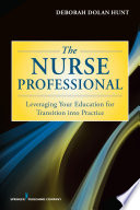 The Nurse Professional  : Leveraging Your Education for Transition Into Practice