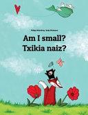 Am I Small  Txikia Naiz