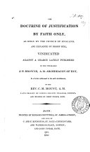 The doctrine of justification by faith only  as held by the Church of England  and explained by bishop Bull  vindicated against a charge lately published by J H  Browne  archdeacon of Ely  in a letter to the said archdeacon