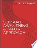 Sensual Awakening a Tantric Approach Book