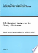 R R Bahadur S Lectures On The Theory Of Estimation