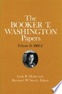 Booker T Washington Papers Volume 6