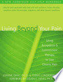 """Living Beyond Your Pain: Using Acceptance and Commitment Therapy to Ease Chronic Pain"" by JoAnne Dahl, Tobias Lundgren"