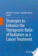 Strategies to Enhance the Therapeutic Ratio of Radiation as a Cancer Treatment Book