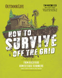 Outdoor Life  How to Survive Off the Grid