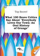 Top Secret! What 100 Brave Critics Say about Everybody Loves Our Town