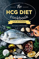 The Hcg Diet Cookbook for Beginners   Your Guide to Hcg Diet Food