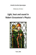 Light  heat and sound in Robert Grosseteste   s Physics