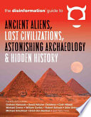 Disinformation Guide to Ancient Aliens  Lost Civilizations  Astonishing Archaeology   Hidden History
