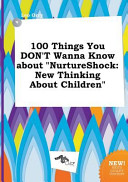 100 Things You Don t Wanna Know about Nurtureshock