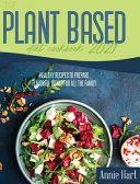 The Plant Based Diet Cookbook 2021  A Simplified Guide To Make Vegetarian Delicious Dishes