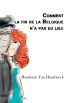 Comment la fin de la Belgique n'a pas eu lieu (fiction)