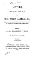 Letters Embracing His Life of John James Tayler
