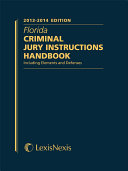 Florida Criminal Jury Instructions Handbook, 2013-2014 Edition