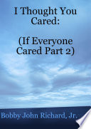 I Thought You Cared   If Everyone Cared Part 2