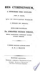 Res Cyrenensium, a primordiis inde civitatis usque ad ætatem qua in provinciæ formam a Romanis est redacta. Novis curis illustravit J. P. Thrige. E schedis defuncti auctoris edidit S. N. J. Bloch