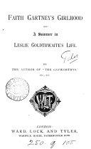 Faith Gartney's girlhood and A summer in Leslie Goldthwaite's life, by the author of 'The Gayworthys'. ebook
