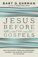 Jesus Before the Gospels: How the Earliest Christians ...