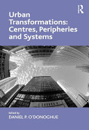 Urban Transformations: Centres, Peripheries and Systems