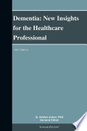 Dementia  New Insights for the Healthcare Professional  2013 Edition